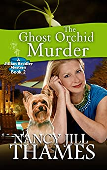 The Ghost Orchid Murder: A Jillian Bradley mystery, Book 2 by [Thames, Nancy Jill]