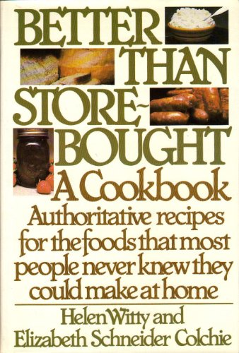 Better Than Store-Bought: A Cookbook Authoritative recipes for the foods that most people never knew they could make at home. - Store Cookbook