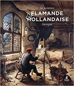 La Peinture Flamande Et Hollandaise Baroque 9782809915136 Amazon