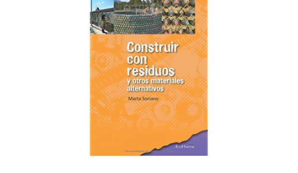 Construir con residuos y otros materiales alternativos (Spanish Edition): Marta Soriano: 9788494024603: Amazon.com: Books