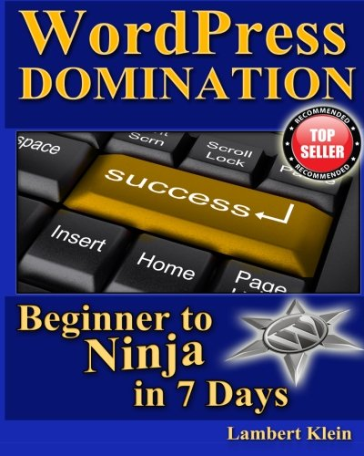 WordPress Domination - Beginner to NINJA in 7 Days: In Just Seven Days, You Can Go From Wordpress Zero To Wordpress Hero por Lambert Klein