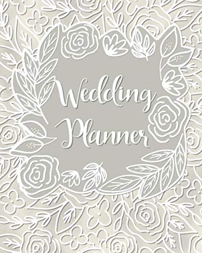 Wedding Planner: : With Timeline Checklists : 52 Weekly Pages, Budget Trackers, Prompts: Pretty Lacey and Pearl Gray / White floral -