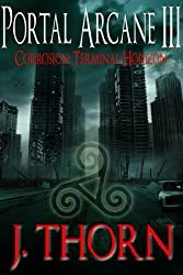 Corrosion: Terminal Horizon (The Portal Arcane Series - Book III)