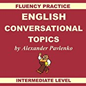 English, Conversational Topics, Book 3: Fluency Practice, Intermediate Level | Alexander Pavlenko