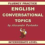 English, Conversational Topics, Book 3: Fluency Practice, Intermediate Level   Alexander Pavlenko