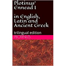 Plotinus' Ennead I - in English, Latin and Ancient Greek: trilingual edition (Hermes Language Reference Book 14)