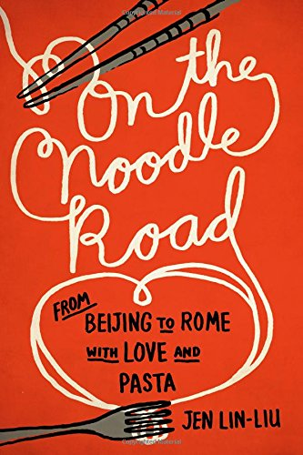 Image of On the Noodle Road: From Beijing to Rome, with Love and Pasta