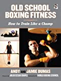 Old School Boxing Fitness, Andy Dumas and Jamie Dumas, 1620876094