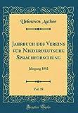 Jahrbuch Des Vereins Für Niederdeutsche Sprachforschung, Vol. 18: Jahrgang 1892 (Classic Reprint) (German Edition)