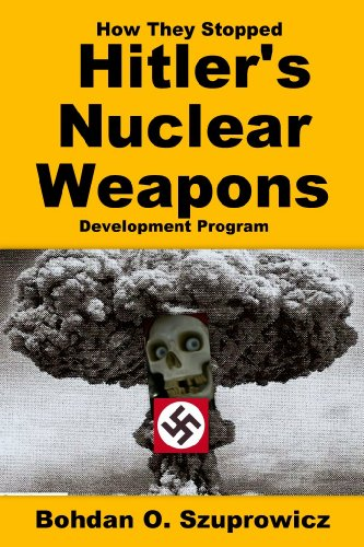 Book: How They Stopped Hitler's Nuclear Weapons Program by Bohdan O. Szuprowicz