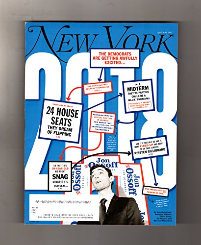 (New York Magazine - April 3 - 16, 2017. Jon Ossoff Cover. Trump-Hate Weather Vane; Up-for-Grabs Midterm Seats; Kirsten Gillibrand; Brude Belden in Syria; Trump's Dangerous Tribalism)