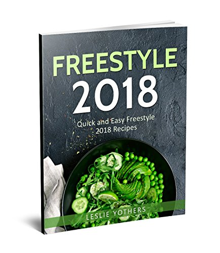 Freestyle 2018: Quick and Easy Freestyle 2018 Recipes by Leslie Yothers