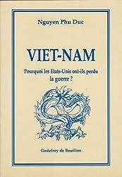 Viet-Nam: Pourquoi les Etats-Unis ont-ils perdu la guerre ? (French Edition)