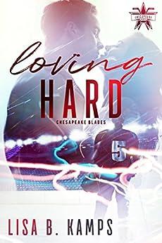 Loving Hard: A Chesapeake Blades Hockey Romance (The Chesapeake Blades Book 2) by [Kamps, Lisa B.]