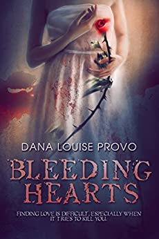 Bleeding Hearts by [Provo, Dana Louise]
