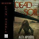 Dead Soil: A Zombie Series | Alex Apostol