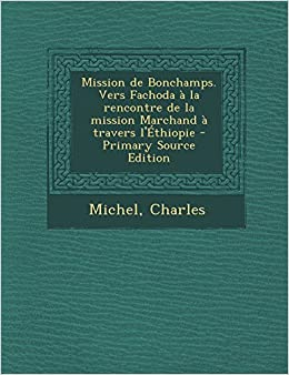 Vers Fachoda à la rencontre de la mission Marchand à travers l'Éthiopie: Amazon.co.uk: Charles Michel: 9781293455678: Books