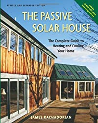 Passive Solar House: The Complete Guide to Heating and Cooling Your Home by James Kachadorian (2006-09-15)