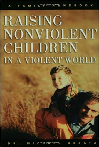 Book Raising Non-violent Children in a Violent World: A Family Handbook