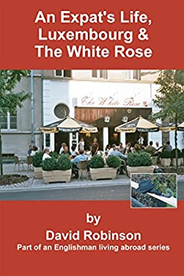 An Expat's Life, Luxembourg and The White Rose