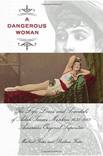 A Dangerous Woman: The Life, Loves, and Scandals of Adah Isaacs Menken, 1835-1868, America's Original Superstar PDF