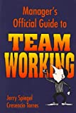 Manager's Official Guide to Team Working, Spiegel, Jerry and Torres, Cresencio, 088390408X