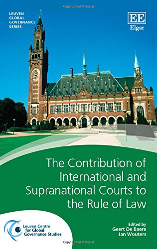 The Contribution of International and Supranational Courts to the Rule of Law (Leuven Global Governance series)