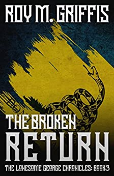The Broken Return: The Lonesome George Chronicles Book 3 by [Griffis, Roy M.]