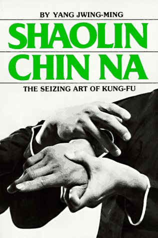 Shaolin Chin Na: The Seizing Art of Kung-Fu (Yang Jwing Ming)