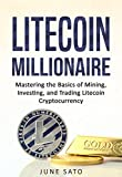 img - for Litecoin Millionaire: Mastering the Basics of Mining, Investing and Trading Litecoin Cryptocurrency (Altcoins, Litecoin, Bitcoin, Cryptoassets, Cryptocurrency) book / textbook / text book
