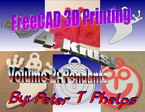 - FreeCAD 3D Printing 4 Kids! Volume 2: Pendants