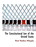 The Constitutional Law of the United States, Westel Woodbury Willoughby, 1140213563