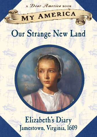 My America: Our Strange New Land,  Elizabeth's Jamestown Colony Diary, Book One