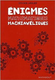 Enigmes Mathématiques Machiavéliques par Lhullier