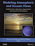 Modeling Atmospheric and Oceanic Fluid Flow: Insights from Laboratory Experiments and Numerical Simulations