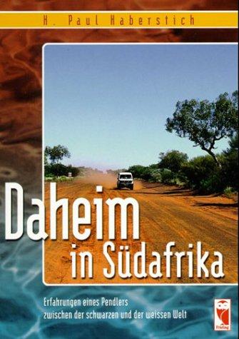 Daheim in Südafrika: Erfahrungen eines Pendlers zwischen der schwarzen und der weissen Welt