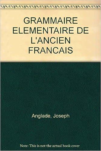 Lire GRAMMAIRE ELEMENTAIRE DE L'ANCIEN FRANCAIS pdf, epub