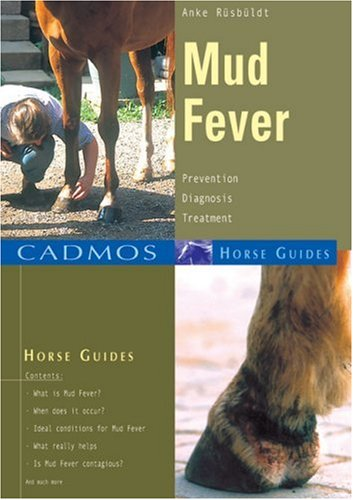 Mud Fever: Prevention, Diagnosis, Treatment (Cadmos Horse Guides)