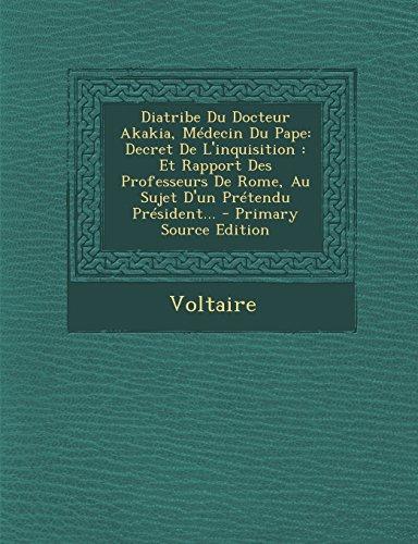 Diatribe Du Docteur Akakia, Medecin Du Pape: Decret de L'Inquisition: Et Rapport Des Professeurs de Rome, Au Sujet D'Un Pretendu President... - Primar  (Tapa Blanda)