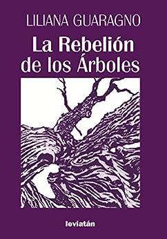 La Rebelión de los Árboles (Spanish Edition) by [Guaragno, Liliana]