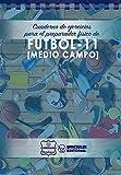 Cuaderno de Ejercicios para el Preparador Físico de Fútbol-11 (Medio Campo)