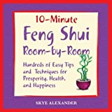10-minute Feng Shui Room by Room: Hundred of Easy Tips and Techniques for Prosperity, Health, and Happiness (10 Minute): Hundred of Easy Tips and Techniques ... Health, and Happiness (10 Minute)