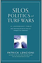 Silos, Politics and Turf Wars: A Leadership Fable About Destroying the Barriers That Turn Colleagues Into Competitors (J-B Lencioni Series) Kindle Edition