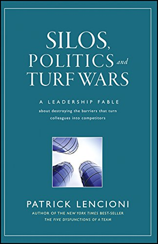 (Silos, Politics and Turf Wars: A Leadership Fable About Destroying the Barriers That Turn Colleagues Into Competitors (J-B Lencioni Series))