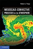 Mesoscale-Convective Processes in the Atmosphere by Robert J. Trapp (2013-03-25)