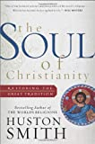 The Soul of Christianity, Huston Smith, 006079478X