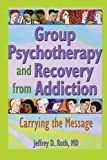 img - for Group Psychotherapy and Recovery from Addiction: Carrying the Message book / textbook / text book