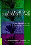 The Politics of Curricular Change : Race, Hegemony, and Power in Education, Brown, M. Christopher and Land, Roderic R., 082044863X