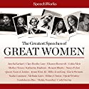 The Greatest Speeches of Great Women Speech by  SpeechWorks Narrated by Amelia Earhart, Clare Boothe Luce, Eleanor Roosevelt, Golda Meir, Mother Teresa