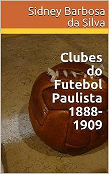 Clubes do Futebol Paulista 1888-1909 por [da Silva, Sidney Barbosa]